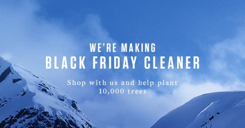 We're making Black Friday Cleaner, Shop with us and help plant 10,000 trees